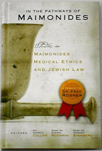 In The Pathways of Maimonides: Studies in Maimonides, Medical Ethics, and Jewish Law: A Tribute to Dr. Fred Rosner