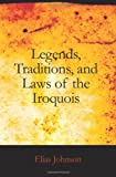 Legends, Traditions, and Laws of the Iroquois, Elias Johnson, 1426426925