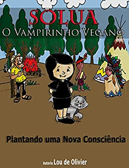 Solua, o vampirinho vegano Peça Teatral: Plantando uma nova consciência (Portuguese Edition) by [De Olivier, Lou]