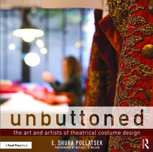 [Unbuttoned: The Art and Artists of Theatrical Costume Design] (Dance Costume Design Books)