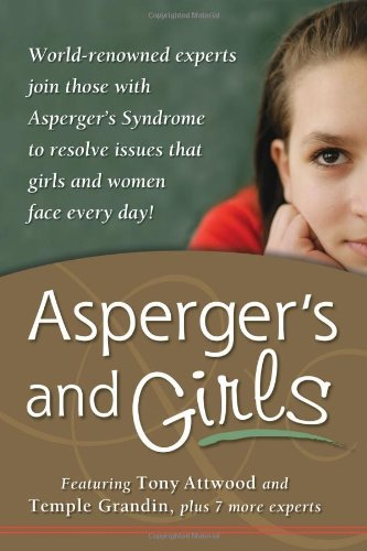 Asperger's and Girls [Paperback] [2006] (Author) Tony Attwood, Temple Grandin, Teresa Bolick, Catherine Faherty, Lisa Iland, Jennifer McIlwee Myers, Ruth Snyder, Sheila Wagner, Mary Wrobel