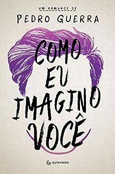 Como eu imagino você (Portuguese Edition) by [Guerra, Pedro]