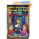 Bible Characters Through The Ages Book One:: Adam in the Garden