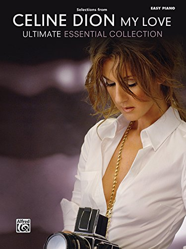 Celine Dion -- Selections from My Love . . . Ultimate Essential Collection: Easy Piano