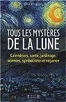 Tous les mystères de la lune : Calendriers, santé, jardinage, sciences, symbolisme et voyance par Alleguede