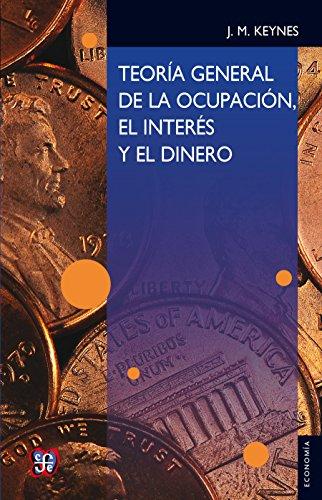 Teoría general de la ocupación, el interés y el dinero: 0 (Seccion de Obras de Economia (Fondo de Cultura Economica)) (Spanish Edition)
