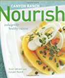 Canyon Ranch: Nourish: Indulgently Healthy Cuisine