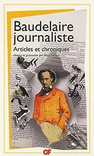 Baudelaire journaliste : Articles et chroniques par Charles Baudelaire