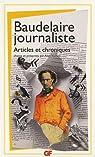 Baudelaire journaliste : Articles et chroniques par Baudelaire