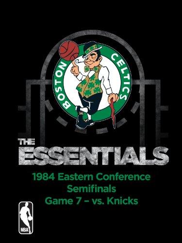 - NBA The Essentials: Boston Celtics 1984 Eastern Conference Semifinals Game 7 vs. Knicks