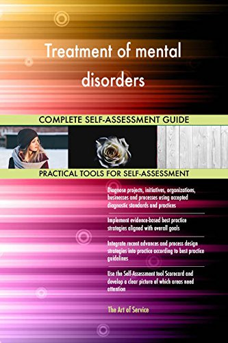 Treatment of mental disorders All-Inclusive Self-Assessment - More than 650 Success Criteria, Instant Visual Insights, Comprehensive Spreadsheet Dashboard, Auto-Prioritized for Quick Results