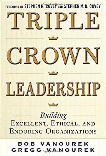 Triple Crown Leadership: Building Excellent, Ethical, and Enduring Organizations by Bob Vanourek (2012-07-10)