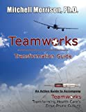 img - for Teamworks Transformation Guide An Action Guide to Accompany Teamworks Transforming Health Care's Error-Prone Culture by Mitchell Morrison (2013-11-15) book / textbook / text book