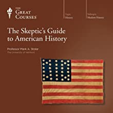 The Skeptic's Guide to American History Lecture by The Great Courses Narrated by Professor Mark A. Stoler Ph.D. University of Wisconsin–Madison