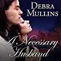 A Necessary Husband Audiobook by Debra Mullins Narrated by Annie Aldinton