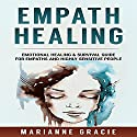 Empath Healing: Emotional Healing & Survival Guide for Empaths and Highly Sensitive People Audiobook by Marianne Gracie Narrated by Christine Padovan