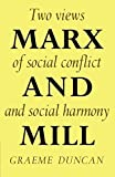 img - for Marx and Mill: Two views of social conflict and social harmony by Graeme Duncan (1977-01-28) book / textbook / text book