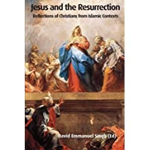Jesus and the Resurrection: Reflections of Christians from Islamic Contexts