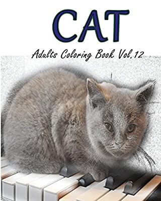 CAT : Adults Coloring Book Vol.12: An Adult Coloring Book of Cats in a Variety of Styles