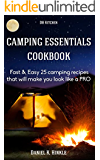 Camping Essentials Cookbook: Fast & Easy 25 camping recipes list that will make you cook like a PRO in campfire cooking