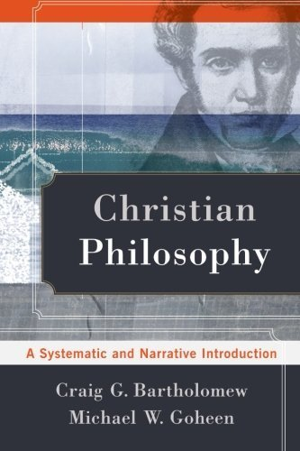 By Craig Bartholomew - Christian Philosophy: A Systematic and Narrative Introduction (9/15/13) pdf epub