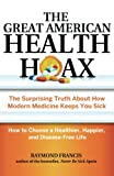 img - for The Great American Health Hoax: The Surprising Truth About How Modern Medicine Keeps You Sick How to Choose a Healthier, Happier, and Disease-Free Life book / textbook / text book