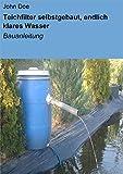 Teichfilter selbstgebaut, endlich klares Wasser: Bauanleitung (German Edition)