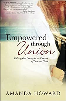Book Empowered through Union: Walking Out Destiny in the Embrace of Love and Grace