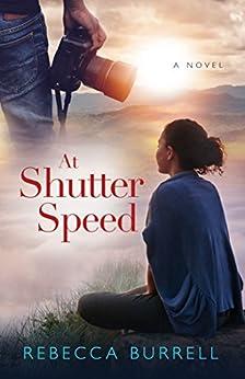 At Shutter Speed: A Novel by [Burrell, Rebecca]