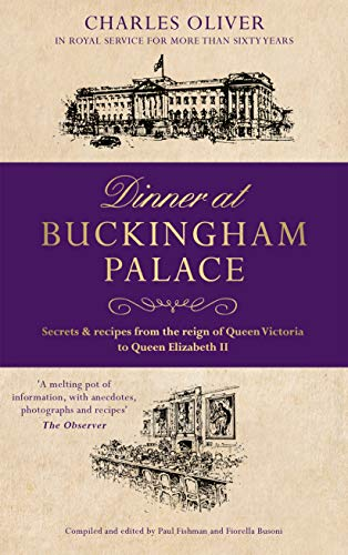 (Dinner at Buckingham Palace - Secrets & recipes from the reign of Queen Victoria to Queen Elizabeth)