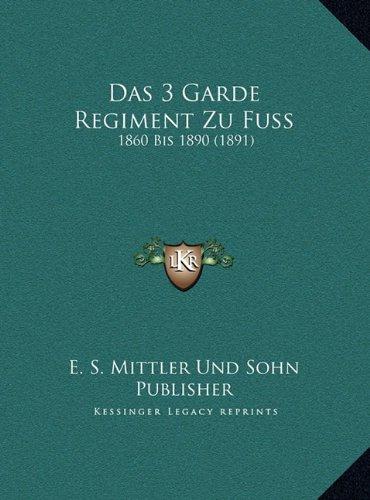 Read Online Das 3 Garde Regiment Zu Fuss: 1860 Bis 1890 (1891) (German Edition) pdf epub