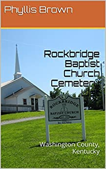 Rockbridge Baptist Church Cemetery List: Washington County, Kentucky by [Brown, Phyllis]
