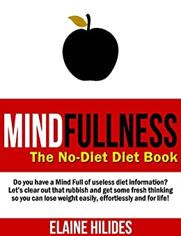 MindFullness: The No-Diet Diet Book: Do you have a mind full of useless diet information?  Let's clear out that rubbish and get some fresh thinking! by [Hilides, Elaine]