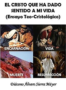 EL CRISTO QUE HA DADO SENTIDO A MI VIDA: Ensayo Teo-Cristológico de [Máyer, Álvaro Sierra]