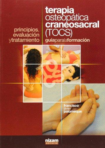 Terapia Osteopática Craneosacral (TOCS). Guía Para La Formación. Principios, Evaluación Y Tratamiento (Manuales) Francisco Javier Palomeque