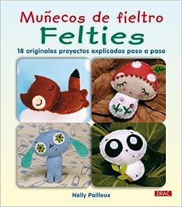 Muñecos de Fieltro Felties Munecos De Fieltro / Felties: Amazon.es: Nelly Pailloux: Libros