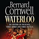 Waterloo: The History of Four Days, Three Armies, and Three Battles Audiobook by Bernard Cornwell Narrated by Dugald Bruce Lockhart, Bernard Cornwell