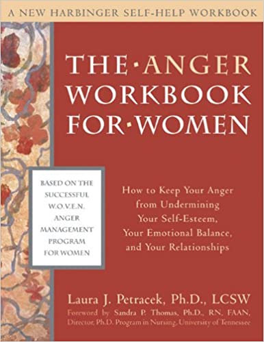 The Anger Workbook for Women: How to Keep Your Anger from Undermining Your Self-Esteem, Your Emotional Balance, and Your Relationships