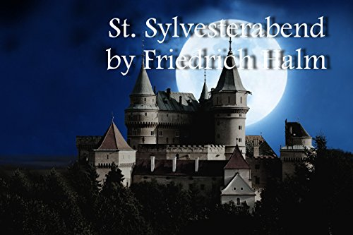 St. Sylvesterabend (The Unpublished Works of Friedrich Halm 5) (German Edition)