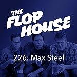 226: Max Steel | Elliott Kalan,Dan McCoy,Stuart Wellington