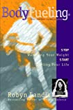 img - for BodyFueling: Stop Watching Your Weight, Start Fueling Your Life book / textbook / text book