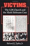 Victims: THE LDS CHURCH AND THE MARK HOFMANN CASE