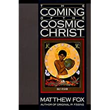 The Coming of the Cosmic Christ: The Healing of Mother Earth and the Birth of a Global Renaissance