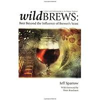 Wildbrews: Beer Beyond the Influence of Brewer's Yeast