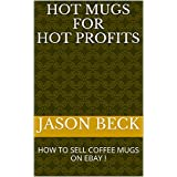 HOT MUGS FOR HOT PROFITS: HOW TO SELL COFFEE MUGS ON EBAY !