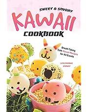 Sweet & Savory Kawaii Cookbook: Breath Taking Cute Kawaii Recipes for All Events
