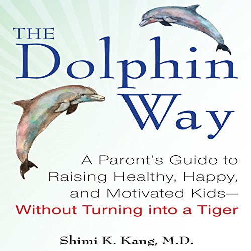 The Dolphin Way: A Parent's Guide to Raising Healthy, Happy, and Motivated Kids - without Turning into a Tiger Audiobook [Free Download by Trial] thumbnail
