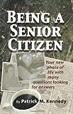 Being a Senior Citizen, Patrick M. Kennedy, 0983450048