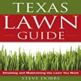 Texas Lawn Guide: Attaining and Maintaining the Lawn You Want (Guide to Midwest and Southern Lawns)