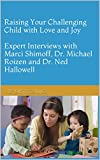 Raising Your Challenging Child with Love and Joy Expert Interviews with Marci Shimoff, Dr. Michael Roizen and Dr. Ned Hallowell (The WTR Interview Series Book 12)